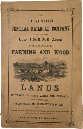 THE ILLINOIS CENTRAL RAILROAD COMPANY OFFERS FOR SALE OVER 1,500,000 ACRES SELECTED FARMING AND...