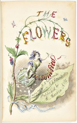 "THE FLOWERS PERSONIFIED: BEING A TRANSLATION OF GRANDVILLE'S ""LES FLEURS ANIMEES."" [bound with:]..."