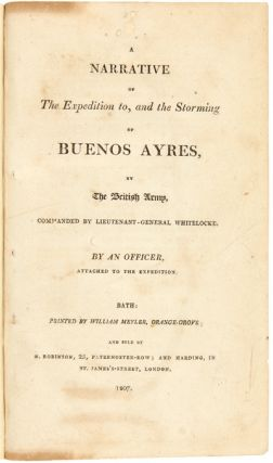 A NARRATIVE OF THE EXPEDITION TO, AND THE STORMING OF BUENOS AYRES, BY THE BRITISH ARMY,...