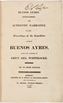 BUENOS AYRES. AN AUTHENTIC NARRATIVE OF THE PROCEEDINGS OF THE EXPEDITION AGAINST BUENOS AYRES,...