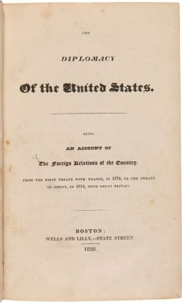 THE DIPLOMACY OF THE UNITED STATES. BEING AN ACCOUNT OF THE FOREIGN RELATIONS OF THE COUNTRY,...