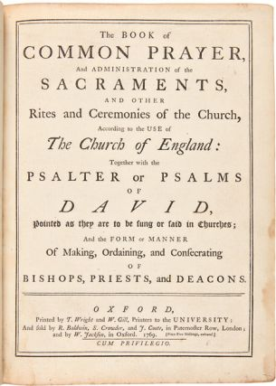 THE BOOK OF COMMON PRAYER, AND ADMINISTRATION OF THE SACRAMENTS, AND OTHER RITES AND CEREMONIES OF THE CHURCH, ACCORDING TO THE USE OF THE CHURCH OF ENGLAND. TOGETHER WITH THE PSALMS OF DAVID, POINTED AS THEY ARE TO BE SUNG OR SAID IN CHURCHES; AND THE FORM OR MANNER OF MAKING, ORDAINING, AND CONSECRATING OF BISHOPS, PRIESTS, AND DEACONS.