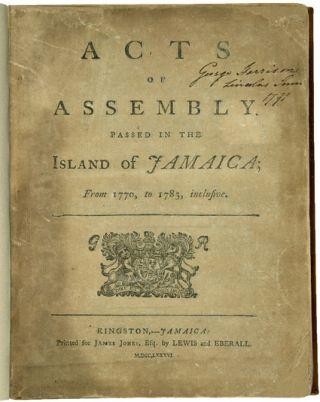 ACTS OF ASSEMBLY. PASSED IN THE ISLAND OF JAMAICA; FROM 1770, TO 1783, INCLUSIVE. [bound with:]...
