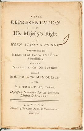 A FAIR REPRESENTATION OF HIS MAJESTY'S RIGHT TO NOVA- SCOTIA OR ACADIE. BRIEFLY STATED FROM THE...