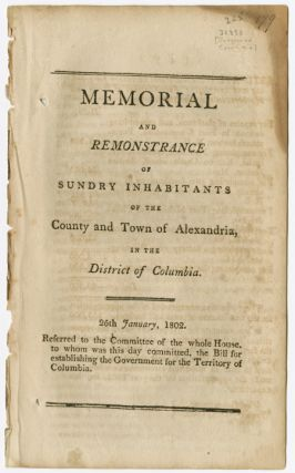 MEMORIAL AND REMONSTRANCE OF SUNDRY INHABITANTS OF THE COUNTY AND TOWN OF ALEXANDRIA, IN THE...