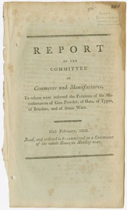 REPORT OF THE COMMITTEE OF COMMERCE AND MANUFACTURES, TO WHOM WERE REFERRED THE PETITIONS OF THE...