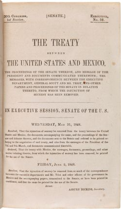 THE TREATY BETWEEN THE UNITED STATES AND MEXICO, THE PROCEEDINGS OF THE SENATE THEREON, AND MESSAGE OF THE PRESIDENT AND DOCUMENTS COMMUNICATED THEREWITH...FROM WHICH THE INJUNCTION OF SECRECY HAS BEEN REMOVED [caption title].