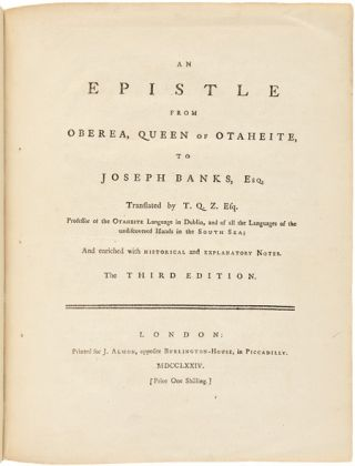 AN EPISTLE FROM OBEREA, QUEEN OF OTAHEITE, TO JOSEPH BANKS, ESQ. TRANSLATED BY T.Q.Z. ESQ. PROFESSOR OF THE OTAHEITE LANGUAGE IN DUBLIN, AND OF ALL THE LANGUAGES OF THE UNDISCOVERED ISLANDS IN THE SOUTH SEA; AN ENRICHED WITH HISTORICAL AND EXPLANATORY NOTES.