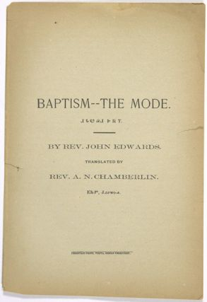 BAPTISM - THE MODE...TRANSLATED BY REV. A.N. CHAMBERLIN. John Edwards