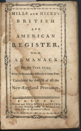 MILLS AND HICKS'S BRITISH AND AMERICAN REGISTER, WITH AN ALMANACK FOR THE YEAR 1774; BEING THE...