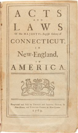 ACTS AND LAWS OF HIS MAJESTY'S ENGLISH COLONY OF CONNECTICUT, IN NEW-ENGLAND, IN AMERICA....