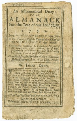 AN ASTRONOMICAL DIARY: OR, AN ALMANACK FOR THE YEAR OF OUR LORD CHRIST, 1755...CALCULATED FOR THE...