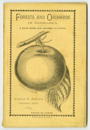 FORESTS AND ORCHARDS IN NEBRASKA. A HAND BOOK FOR PRAIRIE PLANTING [wrapper title]. James T. Allan