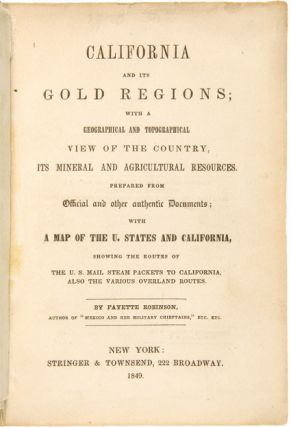 CALIFORNIA AND ITS GOLD REGIONS; WITH A GEOGRAPHICAL AND TOPOGRAPHICAL VIEW OF THE COUNTRY, ITS...