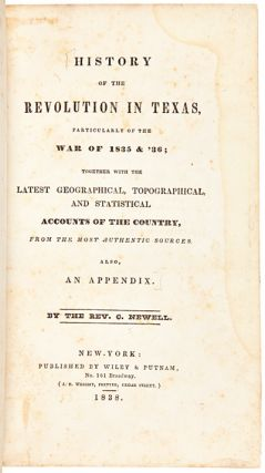 HISTORY OF THE REVOLUTION IN TEXAS, PARTICULARLY OF THE WAR OF 1835 & '36....