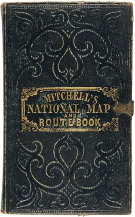 A ROUTE-BOOK, ADAPTED TO MITCHELL'S NATIONAL MAP OF THE AMERICAN REPUBLIC; COMPRISING TABLES OF THE PRINCIPAL RAIL-ROAD, STEAM-BOAT AND STAGE ROUTES, THROUGHOUT THE UNITED STATES.