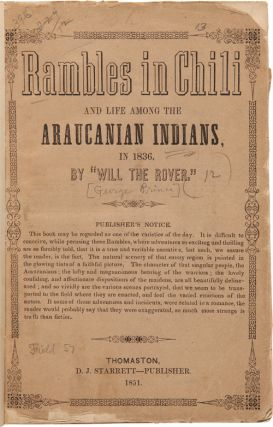 RAMBLES IN CHILI AND LIFE AMONG THE ARAUCANIAN INDIANS, IN 1836. George Prince