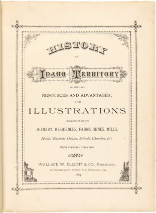 HISTORY OF IDAHO TERRITORY SHOWING ITS RESOURCES AND ADVANTAGES; WITH ILLUSTRATIONS DESCRIPTIVE...