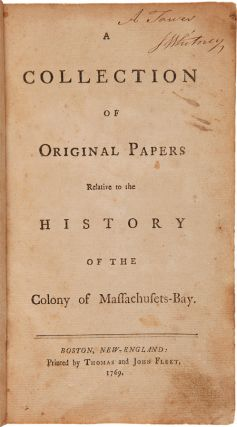 A COLLECTION OF ORIGINAL PAPERS RELATIVE TO THE HISTORY OF THE COLONY OF MASSACHUSETS-BAY [sic]....