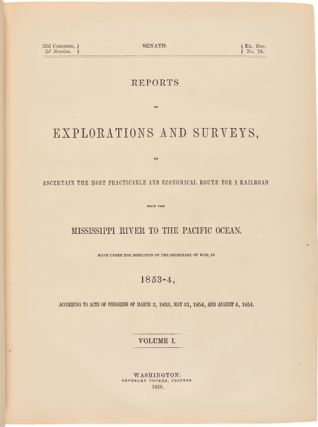 REPORTS OF EXPLORATIONS AND SURVEYS, TO ASCERTAIN THE MOST PRACTICABLE AND ECONOMICAL ROUTE FOR A RAILROAD FROM THE MISSISSIPPI RIVER TO THE PACIFIC OCEAN. MADE UNDER THE DIRECTION OF THE SECRETARY OF WAR, IN 1853-4....