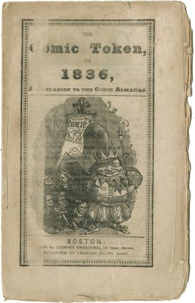THE COMIC TOKEN, FOR 1836, A COMPANION TO THE COMIC ALMANAC. Comic Almanac