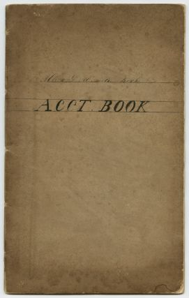 [MANUSCRIPT ACCOUNT BOOK BELONGING TO CAPTAIN ALBION D. ALEXANDER OF MAINE].