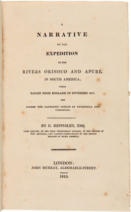 A NARRATIVE OF THE EXPEDITION TO THE RIVERS ORINOCO AND APURE, IN SOUTH AMERICA; WHICH SAILED FROM ENGLAND IN NOVEMBER 1817, AND JOINED THE PATRIOTIC FORCES IN VENEZUELA AND CARACCAS.