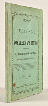 HISTORY OF CHEYENNE AND NORTHERN WYOMING EMBRACING THE GOLD FIELDS OF THE BLACK HILLS, POWDER...