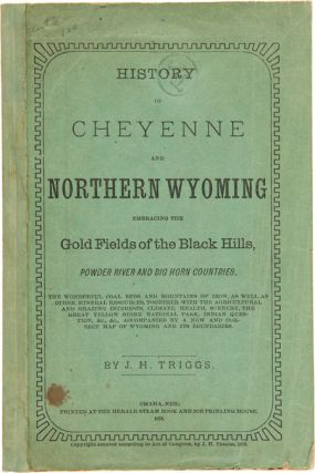 HISTORY OF CHEYENNE AND NORTHERN WYOMING EMBRACING THE GOLD FIELDS OF THE BLACK HILLS, POWDER RIVER AND BIG HORN COUNTRIES....