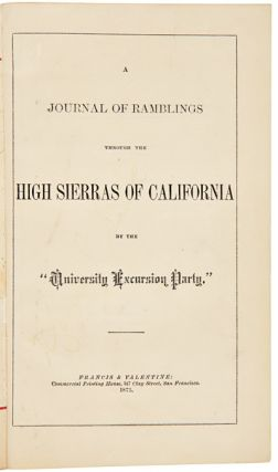 "A JOURNAL OF RAMBLINGS THROUGH THE HIGH SIERRAS OF CALIFORNIA BY THE ""UNIVERSITY EXCURSION PARTY."""