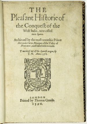 THE PLEASANT HISTORIE OF THE CONQUEST OF THE WEST INDIA, NOW CALLED NEW SPAINE. ATCHIEVED BY THE...