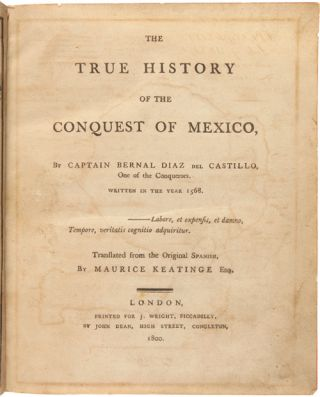 THE TRUE HISTORY OF THE CONQUEST OF MEXICO...WRITTEN IN THE YEAR 1568. Bernal Díaz del...