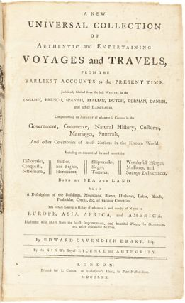 A NEW UNIVERSAL COLLECTION OF AUTHENTIC AND ENTERTAINING VOYAGES AND TRAVELS, FROM THE EARLIEST ACCOUNTS TO THE PRESENT TIME. JUDICIOUSLY SELECTED FROM THE BEST WRITERS IN THE ENGLISH, FRENCH, SPANISH, ITALIAN, DUTCH, GERMAN, DANISH, AND OTHER LANGUAGES....