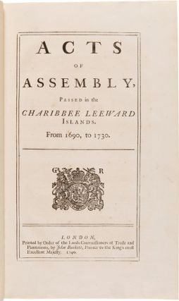 ACTS OF ASSEMBLY, PASSED IN THE CHARIBBEE LEEWARD ISLANDS. FROM 1690, TO 1730. Leeward Islands -...