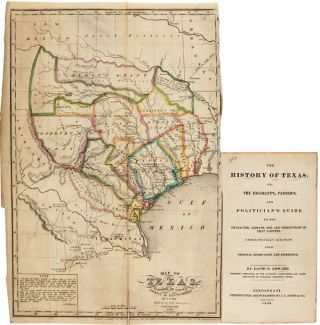 THE HISTORY OF TEXAS; OR, THE EMIGRANT'S FARMER'S, AND POLITICIAN'S GUIDE TO THE CHARACTER,...