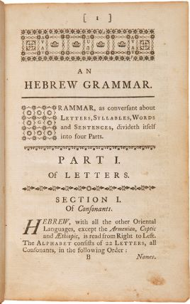 AN HEBREW GRAMMAR, COLLECTED CHIEFLY FROM THOSE OF MR. ISRAEL LYONS...AND THE REV. RICHARD GREY...TO WHICH IS SUBJOINED A PRAXIS, TAKEN FROM THE SACRED CLASSICS, AND CONTAINING A SPECIMEN OF THE WHOLE HEBREW LANGUAGE: WITH A SKETCH OF THE HEBREW POETRY, AS RETRIEVED BY BISHOP HARE.