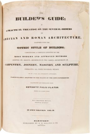THE BUILDER'S GUIDE; OR A PRACTICAL TREATISE ON THE SEVERAL ORDERS OF GRECIAN AND ROMAN ARCHITECTURE, TOGETHER WITH THE GOTHIC STYLE OF BUILDING...ILLUSTRATED AND EMBELLISHED WITH SEVENTY FOLIO PLATES, DRAWN ON A LARGE SCALE.