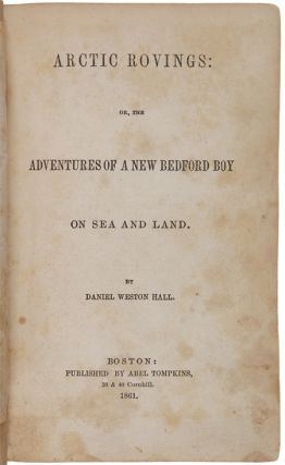 ARCTIC ROVINGS: OR, THE ADVENTURES OF A NEW BEDFORD BOY ON SEA AND LAND.