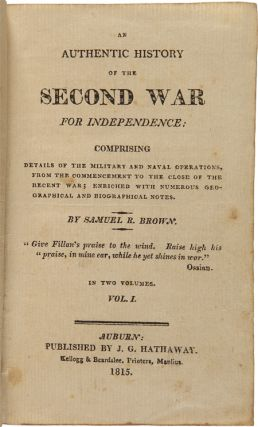 AN AUTHENTIC HISTORY OF THE SECOND WAR FOR INDEPENDENCE: COMPRISING DETAILS OF THE MILITARY AND NAVAL OPERATIONS, FROM THE COMMENCEMENT TO THE CLOSE OF THE RECENT WAR....