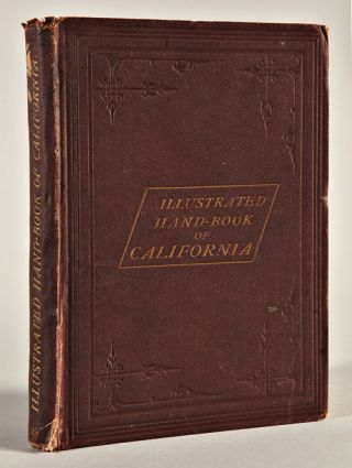 ILLUSTRATED HAND-BOOK OF CALIFORNIA: HER CLIMATE, TRADE, EXPORTS, &c. &c., AGRICULTURAL AND...