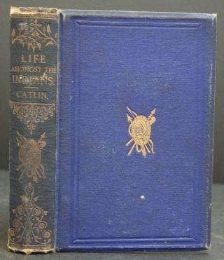 LIFE AMONGST THE INDIANS. A BOOK FOR YOUTH. George Catlin