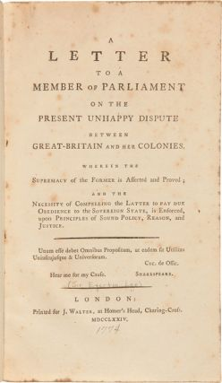 A LETTER TO A MEMBER OF PARLIAMENT ON THE PRESENT UNHAPPY DISPUTE BETWEEN GREAT-BRITAIN AND HER...