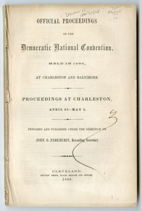 OFFICIAL PROCEEDINGS OF THE DEMOCRATIC NATIONAL CONVENTION, HELD IN 1860, AT CHARLESTON AND...