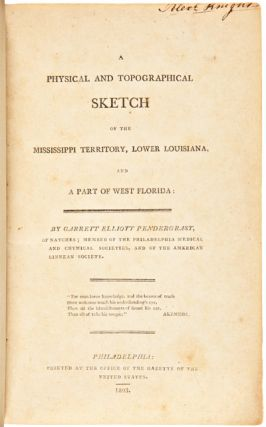 A PHYSICAL AND TOPOGRAPHICAL SKETCH OF THE MISSISSIPPI TERRITORY, LOWER LOUISIANA, AND A PART OF...