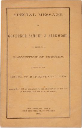 SPECIAL MESSAGE OF GOVERNOR SAMUEL J. KIRKWOOD, IN REPLY TO A RESOLUTION OF INQUIRY, PASSED BY...