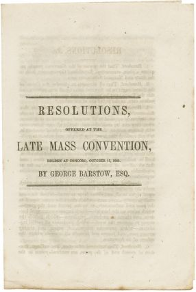 RESOLUTIONS, OFFERED AT THE LATE MASS CONVENTION, HOLDEN AT CONCORD, OCTOBER 15, 1846 [cover...