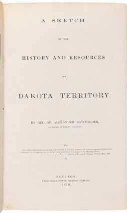A SKETCH OF THE HISTORY AND RESOURCES OF DAKOTA TERRITORY. George A. Batchelder