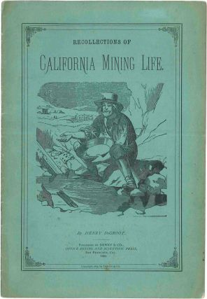RECOLLECTIONS OF CALIFORNIA MINING LIFE. PRIMITIVE PLACERS AND THE FIRST IMPORTANT DISCOVERY OF...