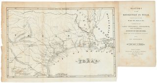 HISTORY OF THE REVOLUTION IN TEXAS, PARTICULARLY OF THE WAR OF 1835 & '36; TOGETHER WITH THE LATEST GEOGRAPHICAL, TOPOGRAPHICAL, AND STATISTICAL ACCOUNTS OF THE COUNTRY, FROM THE MOST AUTHENTIC SOURCES. ALSO, AN APPENDIX.