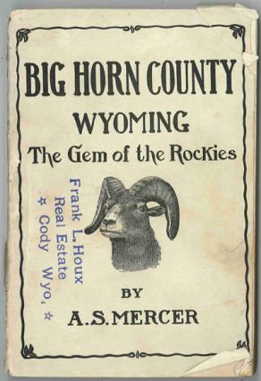 THE BIG HORN COUNTY WYOMING THE GEM OF THE ROCKIES. Asa S. Mercer